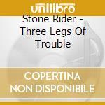 Stone Rider - Three Legs Of Trouble cd musicale di STONE RIDER