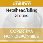 METALHEAD/KILLING GROUND                  cd musicale di SAXON