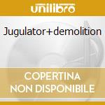 JUGULATOR+DEMOLITION cd musicale di JUDAS PRIEST
