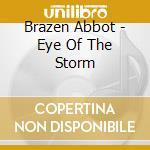 Brazen Abbot - Eye Of The Storm cd musicale di Abbot Brazen