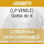 (LP VINILE) Gotta do it lp vinile