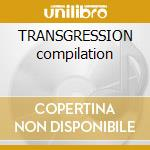 TRANSGRESSION compilation cd musicale di ARTISTI VARI