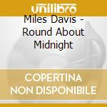 ROUND ABOUT MIDNIGHT cd musicale di Miles Davis