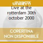 Live at the rotterdam 30th october 2000 cd musicale di Deep Purple