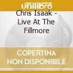 Chris Isaak - Live At The Fillmore cd musicale di Chris Isaak