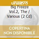 BIG FREEZE VOL.2, THE                     cd musicale di AA.VV.