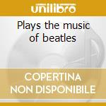 Plays the music of beatles cd musicale di Jive bunny and the mastermixer