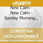 New Calm - New Calm - Sunday Morning Time To Reviv cd musicale di Artisti Vari
