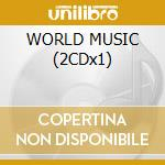WORLD MUSIC (2CDx1) cd musicale di ARTISTI VARI