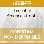 Various - Essential American Roots cd musicale di ARTISTI VARI