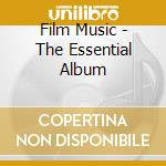 Film music the essential album cd musicale di Artisti Vari