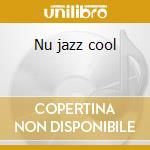 Nu jazz cool cd musicale di Artisti Vari