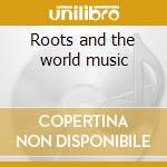 Roots and the world music cd musicale di Manteca in the world