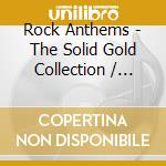 Various - Rock Anthems - The Solid Gold Collection cd musicale di Artisti Vari