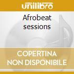 Afrobeat sessions cd musicale di Artisti Vari