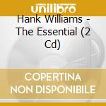 Hank Williams - The Essential 2cd cd musicale