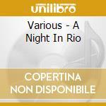 Various - A Night In Rio cd musicale di Artisti Vari
