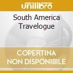 South America Travelogue cd musicale di ARTISTI VARI