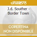 J.d. Souther - Border Town cd musicale di J.D.SOUTHER