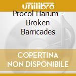 Procol Harum - Broken Barricades cd musicale di Harum Procol
