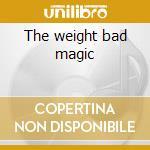 The weight bad magic cd musicale di Creators