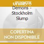 STOCHOLM SLUMP                            cd musicale di DEMONS