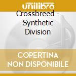 Synthetic division cd musicale di Crossbreed