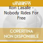 Ron Lasalle - Nobody Rides For Free cd musicale di RON LASALLE