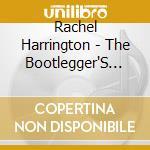 Rachel Harrington - The Bootlegger'S Daughter cd musicale di HARRINGTON RACHEL
