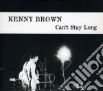 Can't stay long cd musicale di Kenny Brown