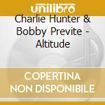 Charlie Hunter & Bobby Previte - Altitude cd musicale di Charlie Hunter