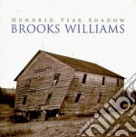 Brooks Williams - Hundred Years Shadow cd musicale di Williams Brooks