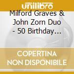 Milford Graves & John Zorn Duo - 50 Birthday Celeb.Vol.2 cd musicale di GRAVES / ZORN