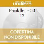 Painkiller - 50 12 cd musicale di PAINKILLER