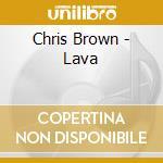 Chris Brown - Lava cd musicale di Chris Brown