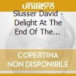 Slusser David - Delight At The End Of The Tunnel cd musicale di David Slusser