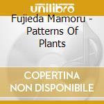 Fujieda Mamoru - Patterns Of Plants cd musicale di Mamoru Fujieda