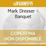 Mark Dresser - Banquet cd musicale di Mark Dresser