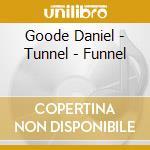 Goode Daniel - Tunnel - Funnel cd musicale di Daniel Goode