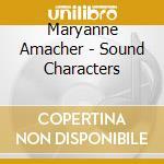Maryanne Amacher - Sound Characters cd musicale di Maryanne Amacher
