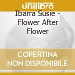 Ibarra Susie - Flower After Flower cd musicale di Susie Ibarra
