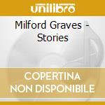 Milford Graves - Stories cd musicale di Milford Graves
