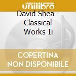 David Shea - Classical Works Ii cd musicale di David Shea
