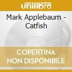Mark Applebaum - Catfish cd musicale di Mark Applebaum