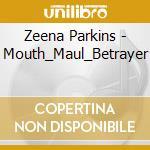Zeena Parkins - Mouth_Maul_Betrayer cd musicale di Zeena Parkins