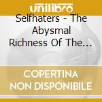 Selfhaters - The Abysmal Richness Of The Infinite... cd musicale di SELFHATERS