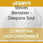 Bernstein, Steven - Diaspora Soul cd musicale di Steve Bernstein