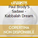 Paul Brody'S Sadawi - Kabbalah Dream cd musicale di Paul Brody