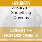 Zakarya - Something Obvious cd musicale di ZAKARYA