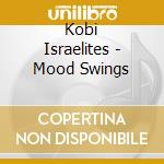 Kobi Israelites - Mood Swings cd musicale di Koby Israelit